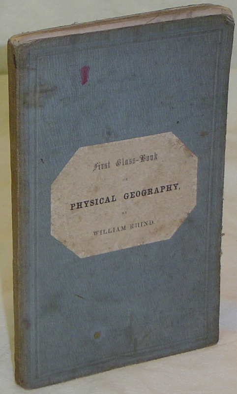 FIRST CLASS-BOOK OF PHYSICAL GEOGRAPHY: Embracing Description of the Earth, Atmosphere, Ocean, and Distribution of Plants and Animals. RHIND William.