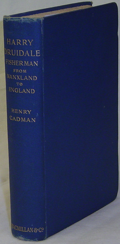 HARRY DRUIDALE: FISHERMAN FROM MANXLAND TO ENGLAND. CADMAN Henry.
