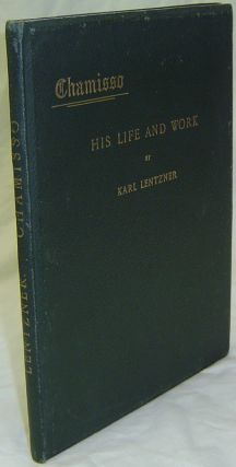 CHAMISSO: A SKETCH OF HIS LIFE AND WORK. With Specimens of his Poetry and an Edition of the...