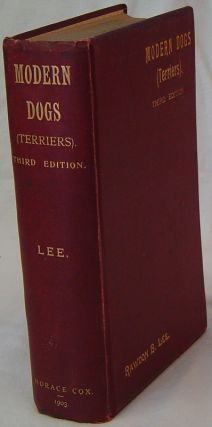 A HISTORY AND DESCRIPTION OF THE MODERN DOGS OF GREAT BRITAIN AND IRELAND. THE TERRIERS. (Third...
