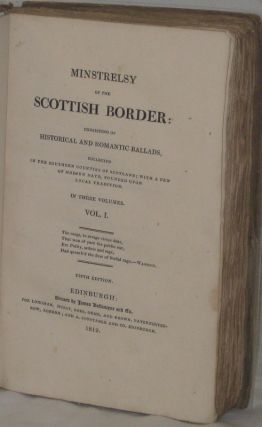 MINSTRELSY OF THE SCOTTISH BORDER: Consisting of Historical and Romantic Ballads (3 Vols) Collected in the Southern Counties of Scotland; with a few of Modern Date, Founded upon Local Tradition.